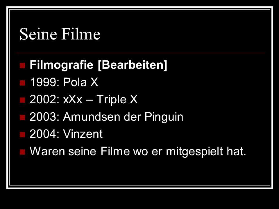 Seine Filme Filmografie [Bearbeiten] 1999: Pola X 2002: xXx – Triple X